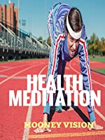 Health Meditation: Meditation Music Set To Health And Wellness Videos.