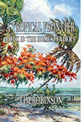 A Tropical Frontier: Book II, The Homesteaders Kindle Edition
