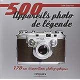 500 appareils photo de légende: 170 ans d'innovations photographiques.