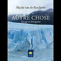 Autre Chose: Voyage en Patagonie (Soleil de Mer) (French Edition)