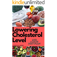 Lowering Cholesterol Level: 30+ Tasty, Heart Healthy, Low Fat, Weight Loss and Low Cholesterol Recipes(With 5 Days Diet…