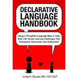 Declarative Language Handbook: Using a Thoughtful Language Style to Help Kids with Social Learning Challenges Feel Competent,