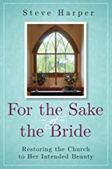 For the Sake of the Bride, Second Edition: Restoring the Church to Her Intended Beauty Paperback