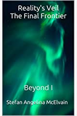 Reality's Veil The Final Frontier: Beyond I Kindle Edition