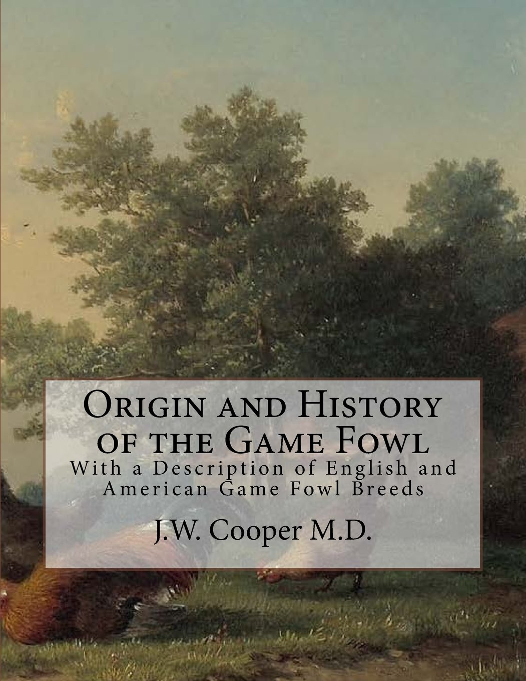 Origin and History of the Game Fowl: With a Description of