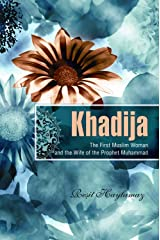 Khadija: The First Muslim and the Wife of the Prophet Muhammad Kindle Edition