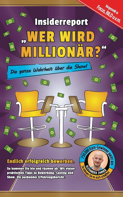 """Insiderreport """"Wer wird Millionär?"""" - Die ganze Wahrheit über die Show!: Endlich erfolgreich bewerben. So kommen Sie hin und räumen ab. Mit vielen praktischen Tipps zu Bewerbung, Casting und Show."""