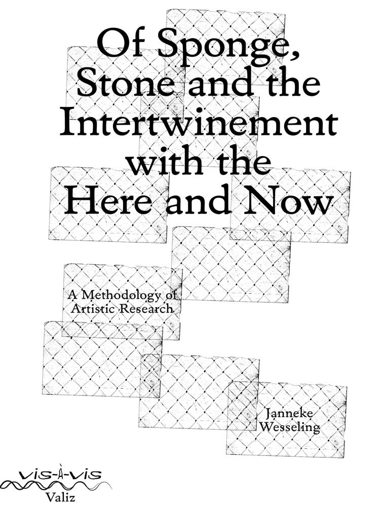 Of Sponge, Stone and the Intertwinement with the Here and Now: A Methodology of Artistic Research (Vis-a-Vis)