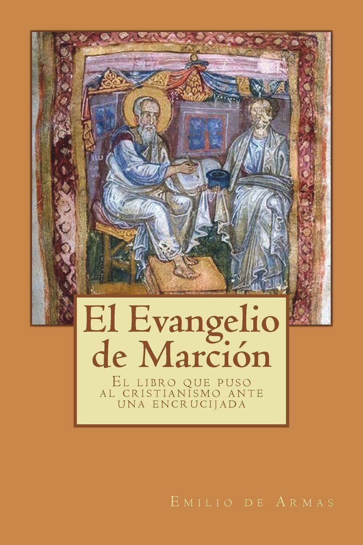 El Evangelio de Marcion: El libro que puso ante una encrucijada al cristianismo: Amazon.es: de Armas, Emilo: Libros