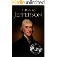 Thomas Jefferson: A Life From Beginning to End (Biographies of US Presidents)