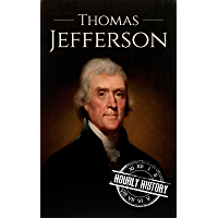 Thomas Jefferson: A Life From Beginning to End (Biographies of US Presidents Book 3)