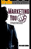Marketing You: El Sistema que te Permitirá Convertir tu Nombre en Miles de Dólares en Ingresos