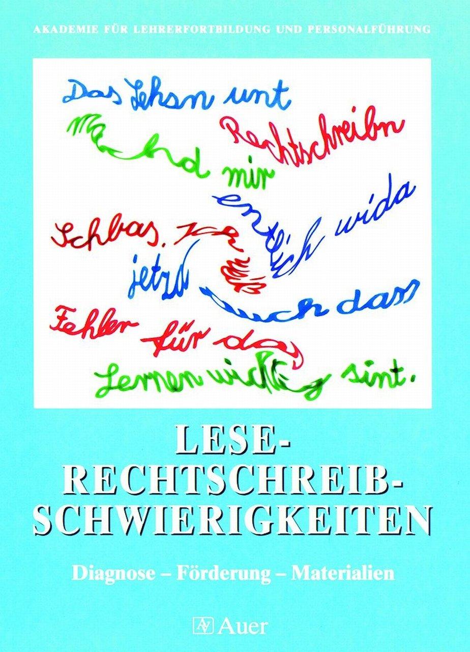 Lese-Rechtschreib-Schwierigkeiten: Diagnose - Förderung- Materialien (1. bis 6. Klasse)