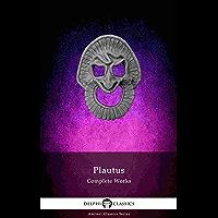 Delphi Complete Works of Plautus (Illustrated) (Delphi Ancient Classics Book 72)