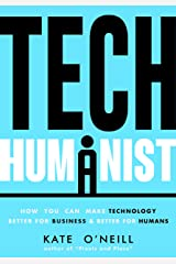 Tech Humanist: How You Can Make Technology Better for Business and Better for Humans Kindle Edition