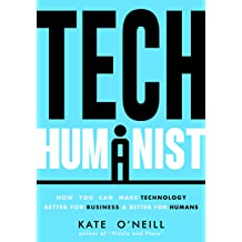 Tech Humanist: How You Can Make Technology Better for Business and Better for Humans Sep 24, 2018