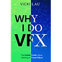 Why I Do VFX: The Untold Truths About Working in Visual Effects