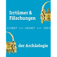 Irrtümer & Fälschungen der Archäologie