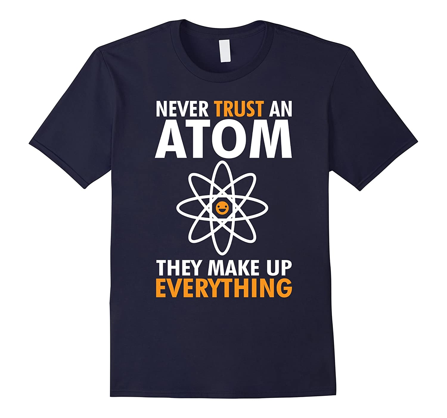 Never Trust An Atom They Make Up Everything T-Shirt Science-CL