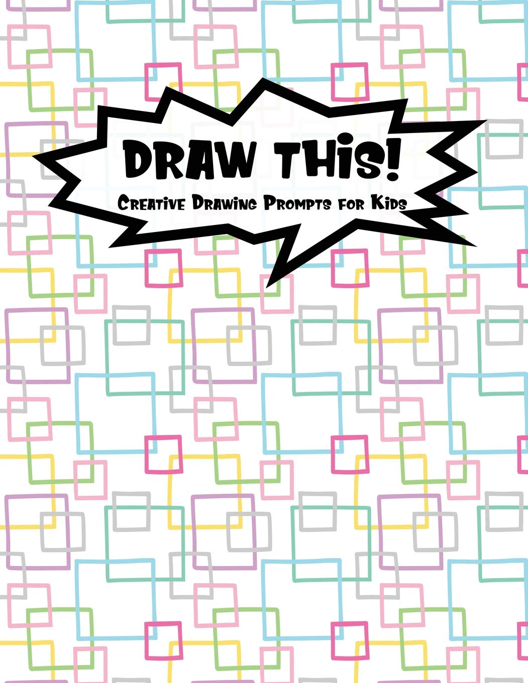 Draw This!: 100 Drawing Prompts for Kids | Rainbow Squares