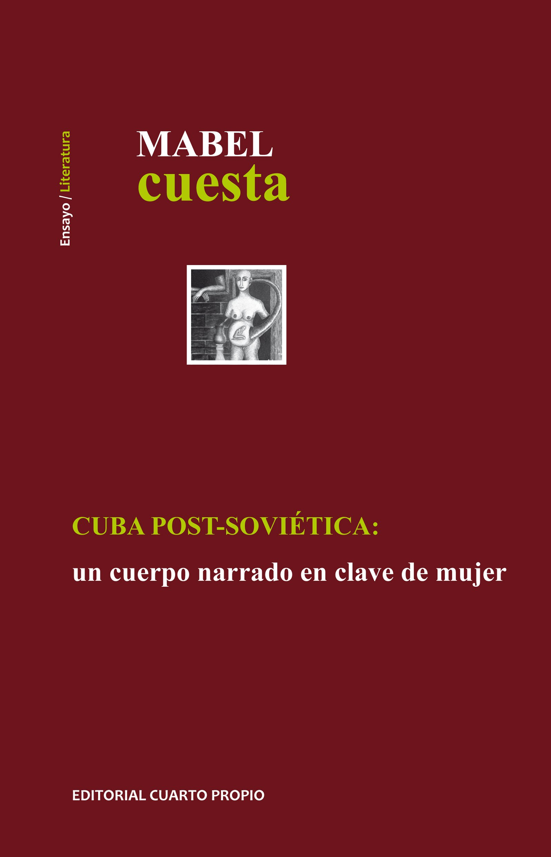 Cuba Post-soviética: Un Cuerpo Narrado En Clave De Mujer: Mabel Cuesta, Cuarto Propio: 9789562606257: Amazon.com: Books