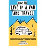 How to live in a van and travel: Live everywhere, be free and have adventures on a campervan or motorhome – your home on whee