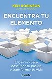 Encuentra tu elemento: El camino para descubrir tu pasión y transformar tu vida (Spanish Edition)