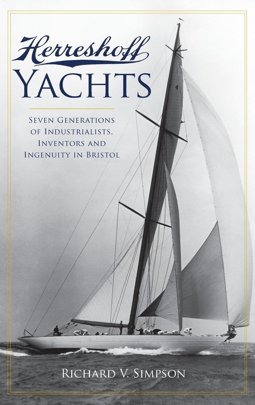 Herreshoff Yachts: Seven Generations of Industrialists, Inventors and Ingenuity in Bristol ebook