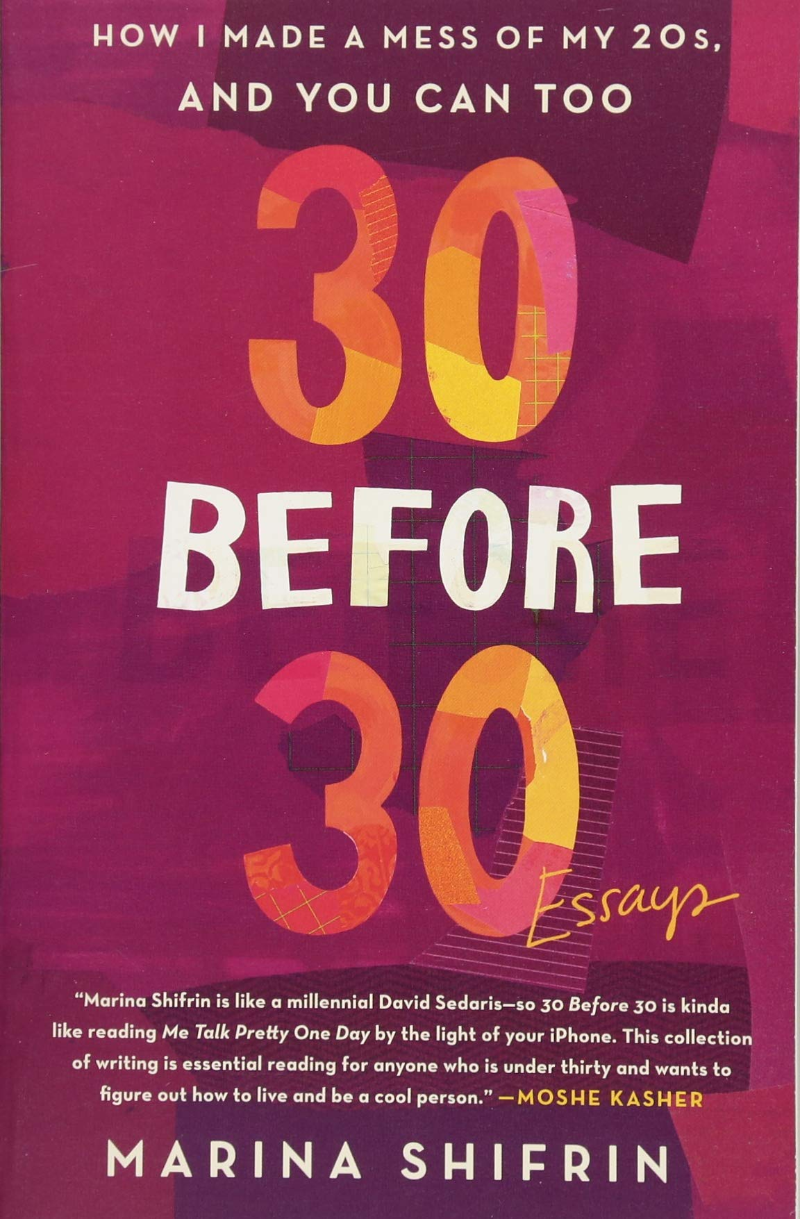 30 Before 30: How I Made a Mess of My 20s, and You Can Too: Essays