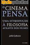 O cinema pensa: Uma introdução à filosofia através dos filmes