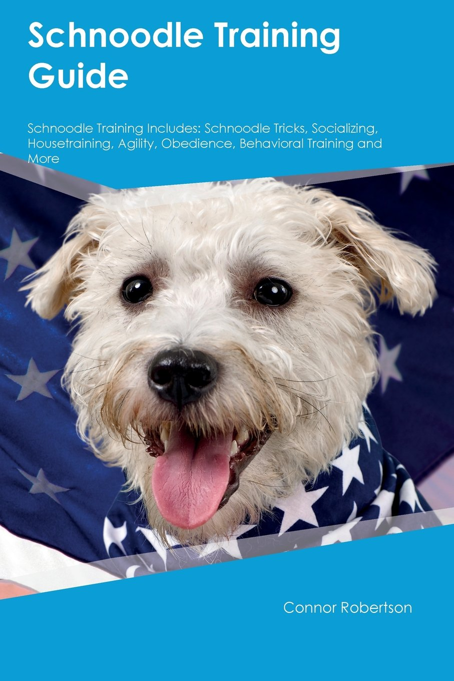 Download Schnoodle Training Guide Schnoodle Training Includes: Schnoodle Tricks, Socializing, Housetraining, Agility, Obedience, Behavioral Training and More ebook