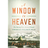 A Window to Heaven: The Daring First Ascent of Denali: America's Wildest Peak