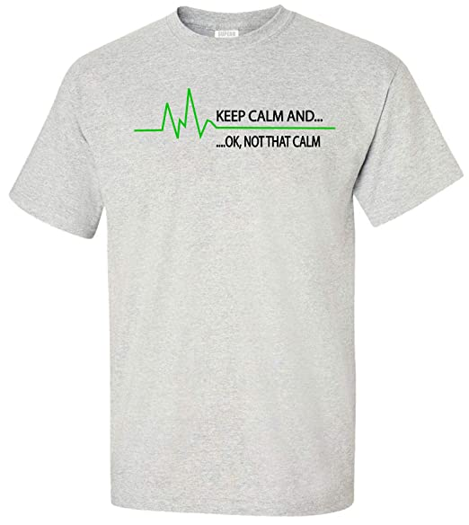 440c4c531 Keep Calm and. Ok, Not That Calm Adult T-Shirt | Amazon.com