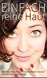 EINFACH REINE HAUT: Das Buch gegen Pickel, Akne und unreine Haut (EINFACH ... 1)
