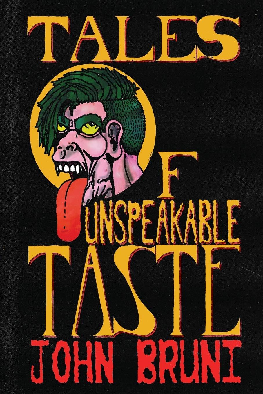 Tales of Unspeakable Taste: Bruni, John: 9781950305643: Amazon.com: Books
