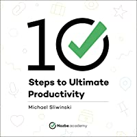 10 Steps to Ultimate Productivity