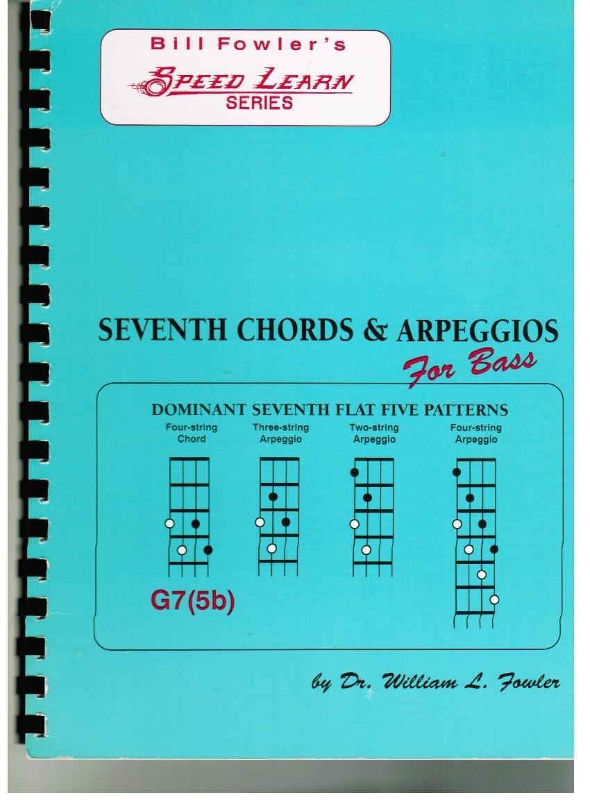 Seventh Chords & Arpeggios for Bass (Bill Fowler's Speed Learn Series), William L. Fowler