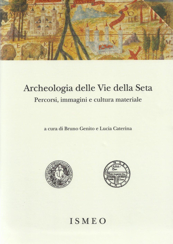 Archeologia delle «Vie della Seta»: percorsi, immagini e cultura materiale Copertina flessibile – 30 mar 2018 B. Genito L. Caterina Scienze e Lettere 8866871303