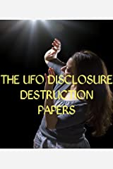 The UFO Disclosure Destruction Papers Kindle Edition