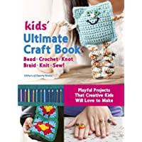 Kids Ultimate Craft Book: Bead, Crochet, Knot, Braid, Knit, Sew! - Playful Projects That Creative Kids Will Love to Make