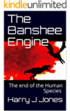 The Banshee Engine: The end of the Human Species