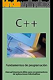 Fundamentos de programación aplicados a C++: Manual imprescindible para todos los usuarios que se inician en la programación de aplicaciones informáticas