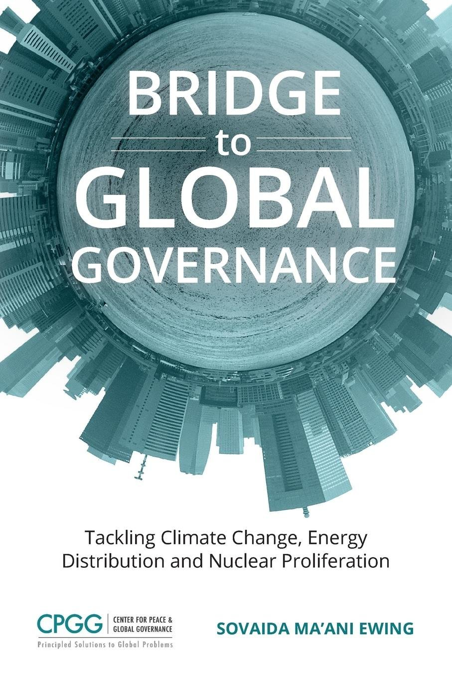 Download Bridge to Global Governance: Tackling Climate Change, Energy Distribution, and Nuclear Proliferation ebook