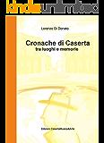 Cronache di Caserta: tra luoghi e memorie