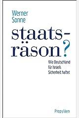 Staatsräson?: Wie Deutschland für Israels Sicherheit haftet (German Edition) Kindle Edition