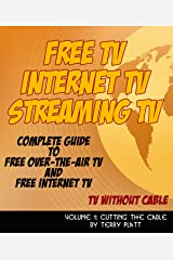 Free TV, Internet TV, Streaming TV: TV Without Cable (Cutting The Cable Book 1) Kindle Edition
