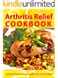 Arthritis Relief Cookbook --- Quick and Easy Delicious Meals for Arthritis Relief  (Arthritis Diet) (Arthritis Relief Series 2)
