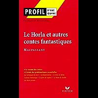 Profil - Maupassant (Guy de) : Le Horla et autres contes fantastiques : Analyse littéraire de l'oeuvre (Profil d'une Oeuvre)