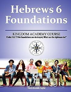 Hebrews 6 Foundations: A Kingdom Academy Course