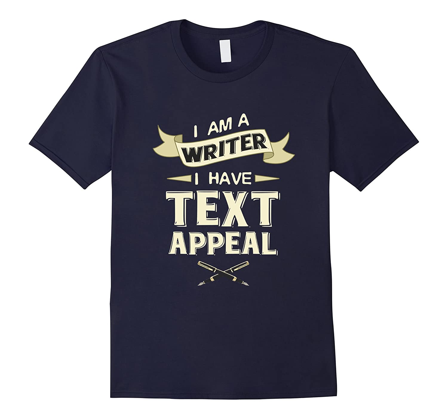 Funny Im A Writer I Have Text Appeal T-shirt Writing Geek-TH